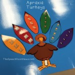 Apraxia Turkeys