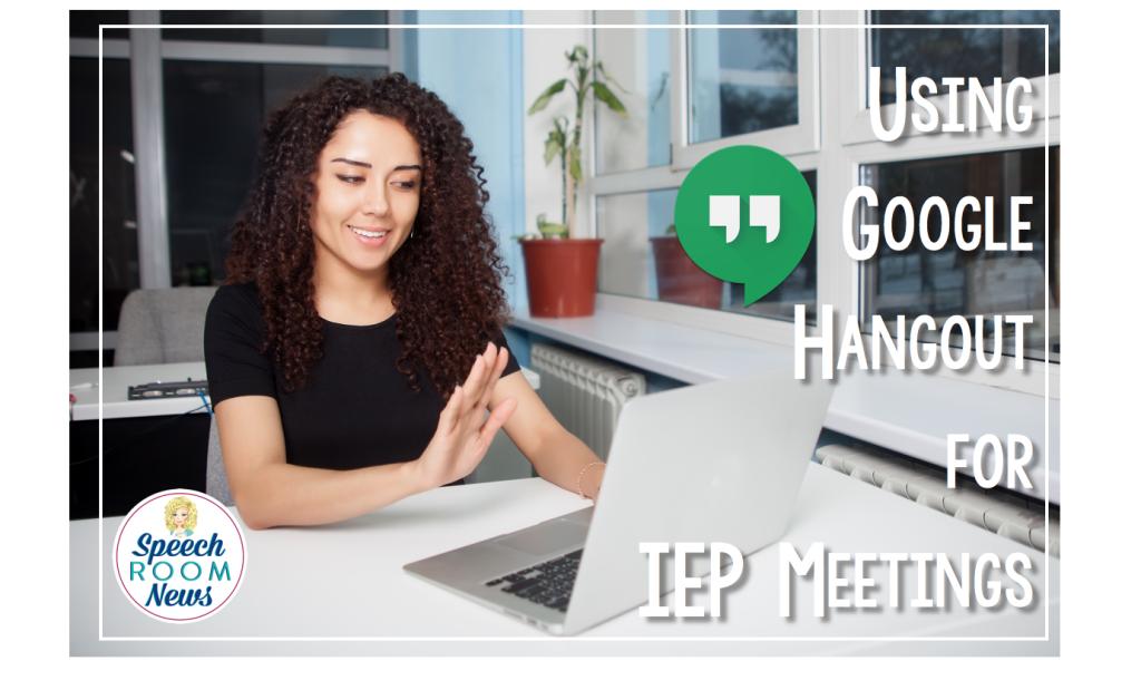 Using Google Hangouts for IEPs