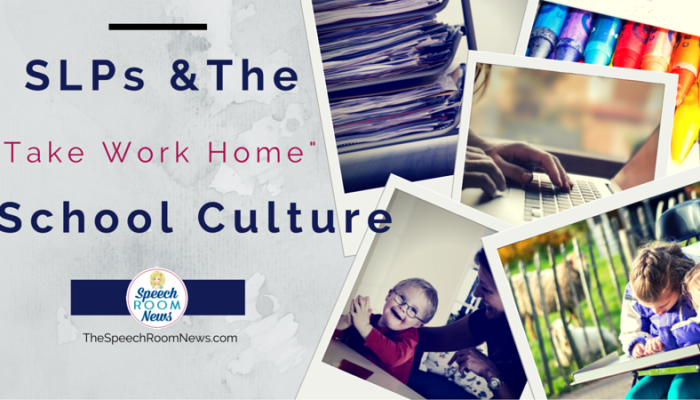 "SLPs and The ""Take Work Home"" Culture of Schools"