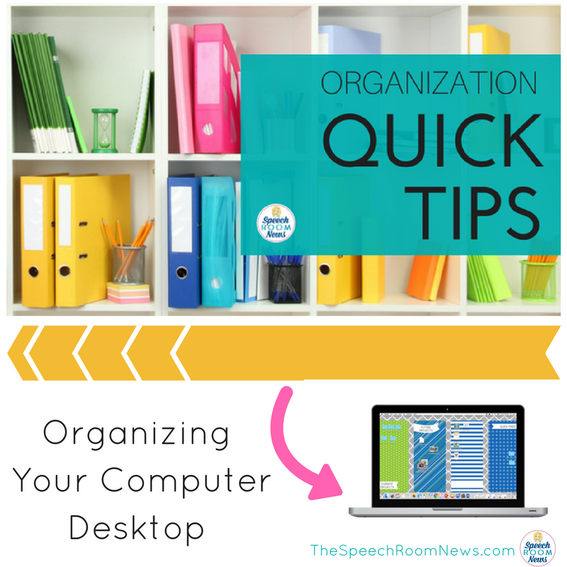 Organization Tips for SLPs. Organizing your Desktop