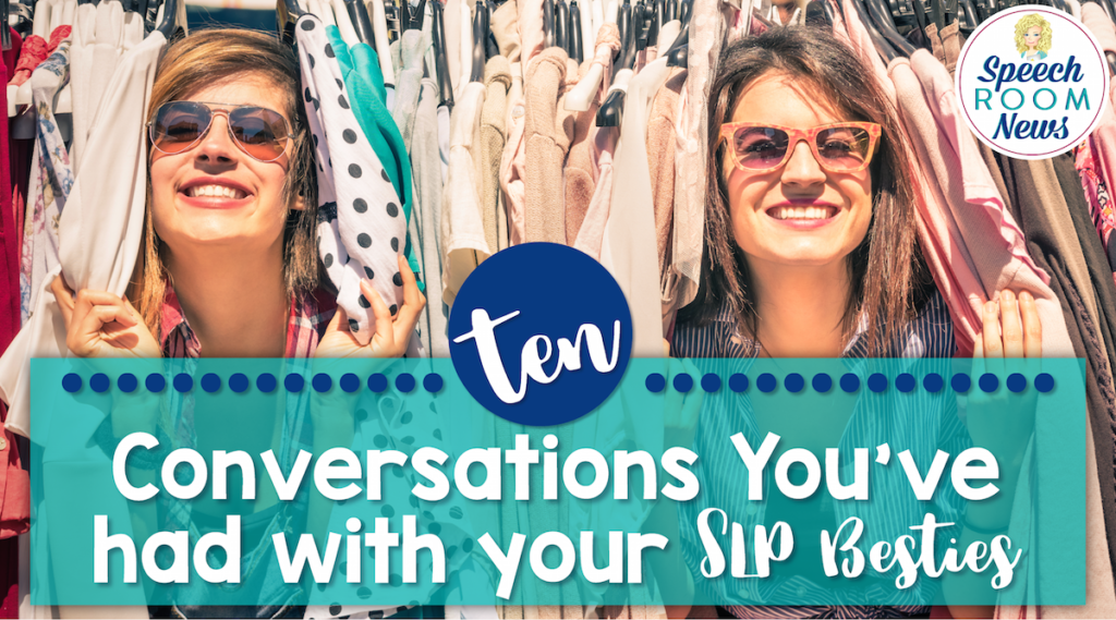 10 Conversations You've Had with Your SLP Bestie