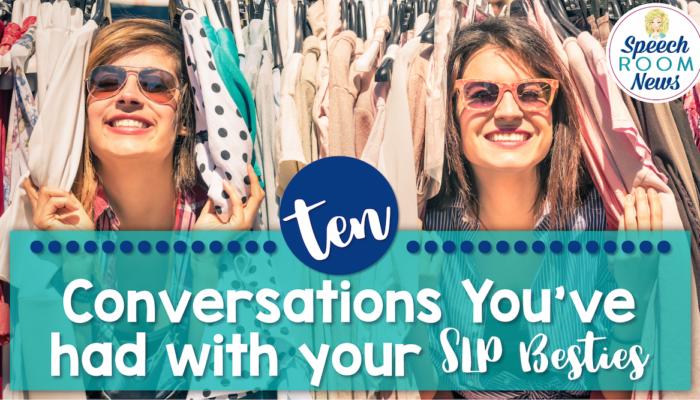 10 Conversations You've Had with Your SLP Bestie