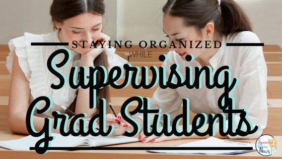 Staying Organized while Supervising an SLP Graduate Student